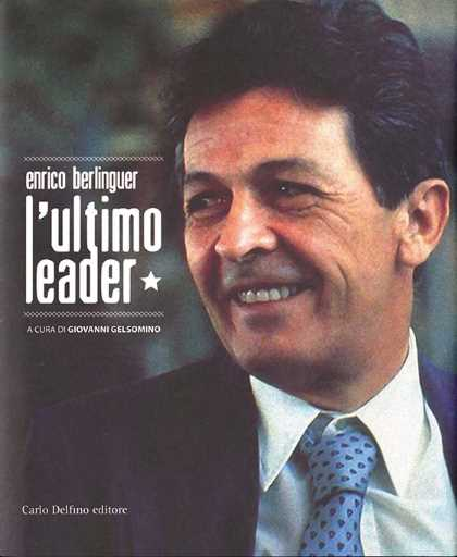 Enrico Berlinguer. L´ultimo leader